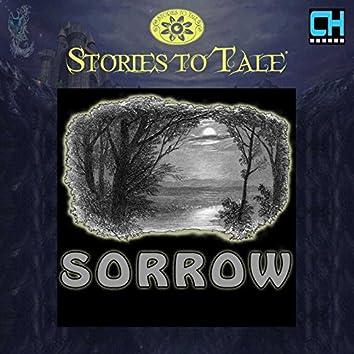 Stories To Tale Vol. 16: Sorrow