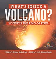 What's Inside a Volcano? Where Is the Ring of Fire? - Children's Science Books Grade 5 - Children's Earth Sciences Books