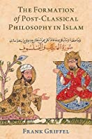 The Formation of Post-classical Philosophy in Islam