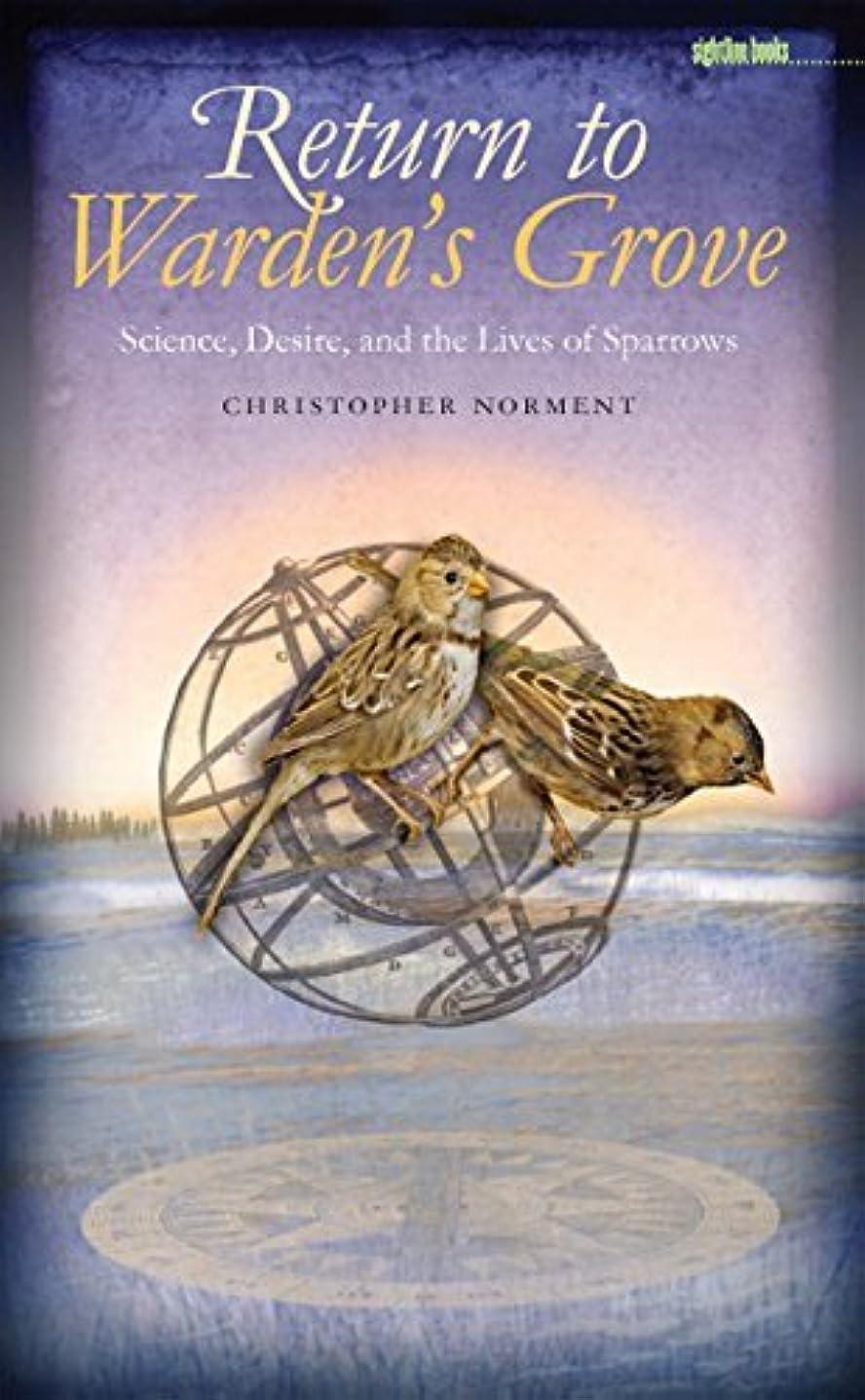 プロジェクター軍団レパートリーReturn to Warden's Grove: Science, Desire, and the Lives of Sparrows (Sightline Books) (English Edition)