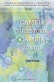 Cambia tu historia, cambia tu vida (ESPIRITUALIDAD Y VIDA INTERIOR) (Spanish Edition)