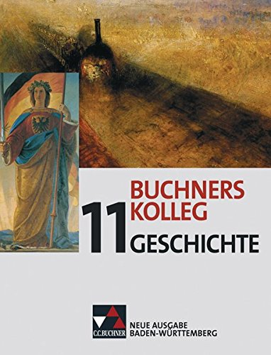 Buchners Kolleg Geschichte – Neue Ausgabe Baden-Württemberg / Buchners Kolleg Geschichte BW 11: Unterrichtswerk für die gymnasiale Oberstufe (Buchners ... Unterrichtswerk für die gymnasiale Oberstufe)