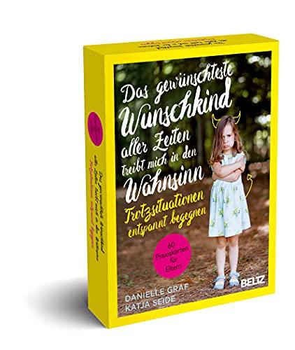 Das gewünschteste Wunschkind aller Zeiten treibt mich in den Wahnsinn: Trotzsituationen entspannt begegnen. 60 Praxiskarten für Eltern