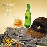 Ginger Ale, Pt. 1