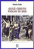 Gesù Cristo figlio di Dio. Vicenda storica e sviluppi della tradizione ecclesiale