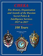 CHEKA - The History, Organization and Awards of the Russian Secret Police & Intelligence Services 1917-2017