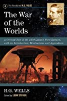 The War of the Worlds: A Critical Text of the 1898 London First Edition, with an Introduction, Illustrations and Appendices (Annotated H. G. Wells)