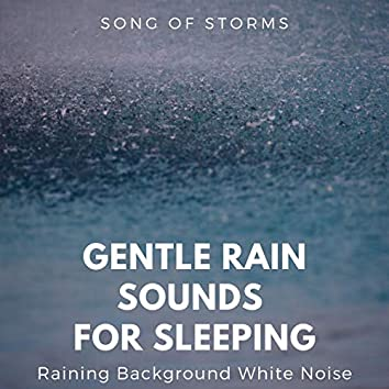 Gentle Rain Sounds for Sleeping: Song of Storms, Raining Background White Noise