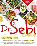Dr. Sebi Cookbook: 200+ Money-Saving Alkaline Recipes to Naturally Reverse Diabetes and Lower High Blood Pressure | Includes a 21-Day Meal Plan for Cleansing ... Your Body (Dr Sebi - Alkaline Diet)