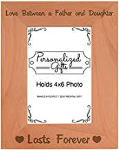 Dad Gifts from Daughter Love Between a Father and Daughter Lasts Forever Best Dad Gifts Natural Wood Engraved 4x6 Portrait Picture Frame Wood