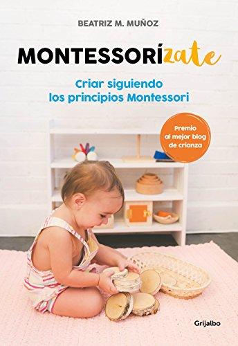 Montessorízate: Criar siguiendo los principios Montessori (Crecer en familia)