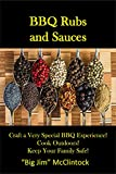 Barbecue Rubs and Sauces: Craft a Very Special BBQ Experience! Cook Outdoors! Keep Your Family Safe!