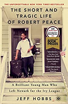 The Short and Tragic Life of Robert Peace: A Brilliant Young Man Who Left Newark for the Ivy League by [Jeff Hobbs]