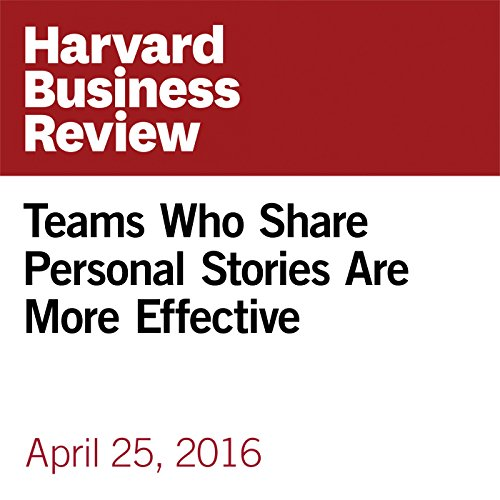 Teams Who Share Personal Stories Are More Effective copertina