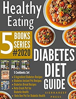 HEALTHY EATING: Diabetes Diet Guide 5 Books Series!!! 2020 (Diabetes, diabetic eating, low carb diet, keto diet, ketogenic, boxed sets, bread science, eating better, food wishes, diabetic health) by [SierraReef Press]