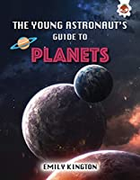 The Young Astronaut's Guide to Planets (Young Astronaut's Guide to the Universe)