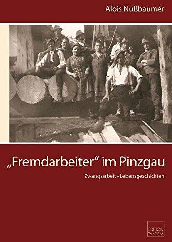 """""""Fremdarbeiter"""" im Pinzgau: Zwangsarbeiter - Lebensgeschichten"""