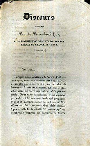 DISCOURS PRONONCE PAR M.PIERRE AIME LAIR A LA DISTRIBUTION DES PRIX DONNES AUX ELEVES DE L'ECOLE DE CHANT - 1ER AOUT 1834 .