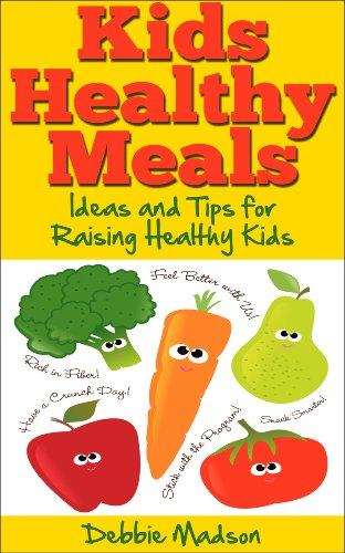 Kids Healthy Meals - Ideas and Tips for Raising Healthy Kids (Family Menu Planning Series) by [Debbie Madson]