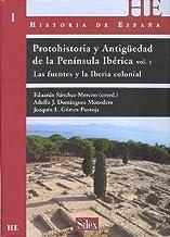 Protohistoria y Antiguedad de la Península Ibérica. Vol 1: Las fuentes y la Iberia Colonial (Historia de España)