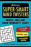 Mensa(r) Super-Smart Mind Twisters: 100 Word, Logic, Math, and Reasoning Puzzles (Mensa(r) Brilliant Brain Workouts)