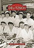 Delitzsch. Bilder aus der DDR (Sutton Reprint 128 Seiten)
