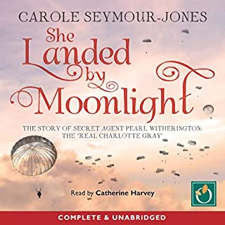 She Landed by Moonlight     The Story of Secret Agent Pearl Witherington              By:                                                                                                                                 Carole Seymour-Jones                               Narrated by:                                                                                                                                 Catherine Harvey                      Length: 13 hrs and 21 mins     24 ratings     Overall 4.5