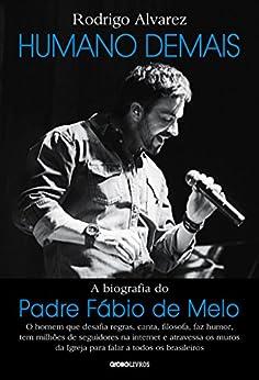Humano demais – A biografia do padre Fábio de Melo por [Rodrigo Alvarez]