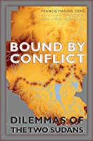 Bound by Conflict: Dilemmas of the Two Sudans (International Humanitarian Affairs)