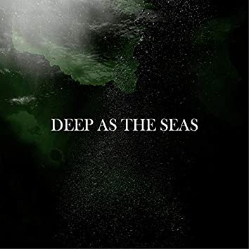 Deep As the Seas