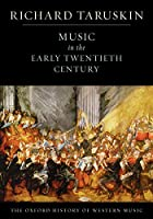 Music in the Early Twentieth Century (Oxford History of Western Music)