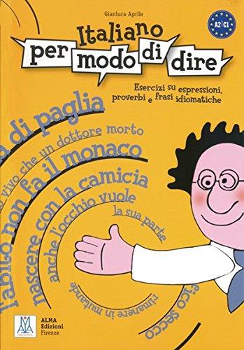 Italiano per modo di dire: Esercizi su espressioni, proverbi e frasi idiomatiche / Sprachvermittlung, Redewendungen