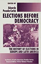 Elections Before Democracy: The History Of Elections In Europe And Latin America