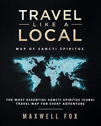 Travel Like a Local - Map of Sancti Spiritus: The Most Essential Sancti Spiritus (Cuba) Travel Map for Every Adventure [Idioma Inglés]