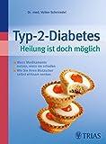 Typ-2-Diabetes    Heilung ist doch möglich: Wann Medikamente nützen, wann sie schaden - Volker Schmiedel