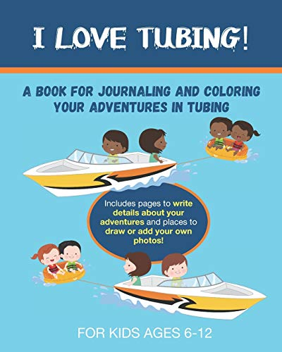 I Love Tubing: A Book for Journaling and Coloring Your Adventures in Tubing