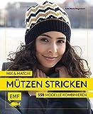 Mix and Match! Mützen stricken: 550 Modelle kombinieren – Mit Jacquard-, Mosaik-...
