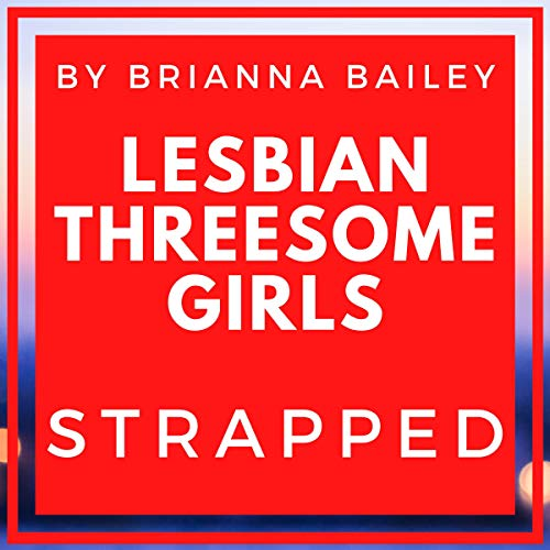 Lesbian Threesome Girls: Strapped Audiobook By Brianna Bailey cover art