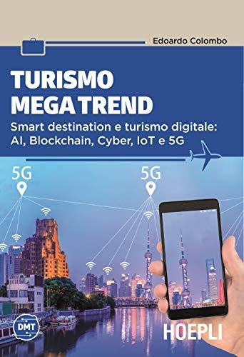 Turismo mega trend. Smart destination e turismo digitale: AI, Blockchain, Cyber, IoT e 5G