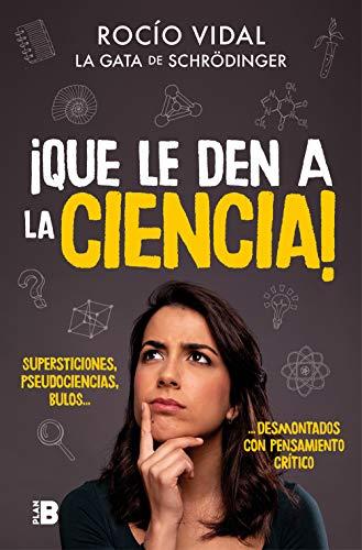 ¡Que le den a la ciencia!: Supersticiones, pseudociencias, bulos... desmontados con pensamiento crítico (Plan B)