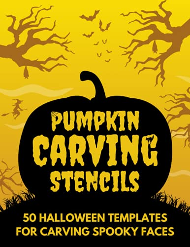 Pumpkin Carving Stencils: 50 Halloween Templates for Carving Spooky Faces. Funny Patterns for Kids and Adults.
