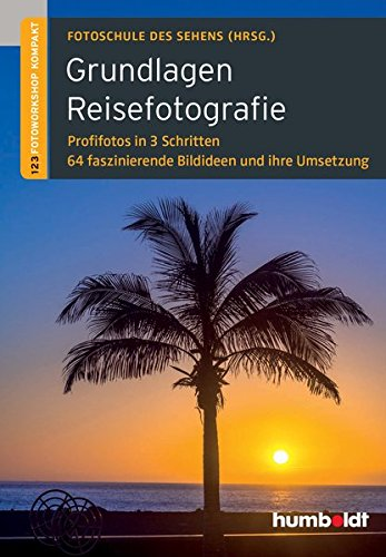Grundlagen Reisefotografie: 1,2,3 Fotoworkshop kompakt. Profifotos in 3 Schritten. 64 faszinierende Bildideen und ihre Umsetzung (humboldt - Freizeit & Hobby)