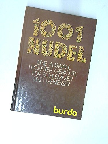 burda Kochbuch K 131: 1001 Nudel. Eine Auswahl leckerer Gerichte für Schlemmer und Geniesser.