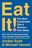 Eat It!: The Most Sustainable Diet and Workout Ever Made: Burn Fat, Get Strong, and Enjoy Your Favorite Foods Guilt Free (English Edition)