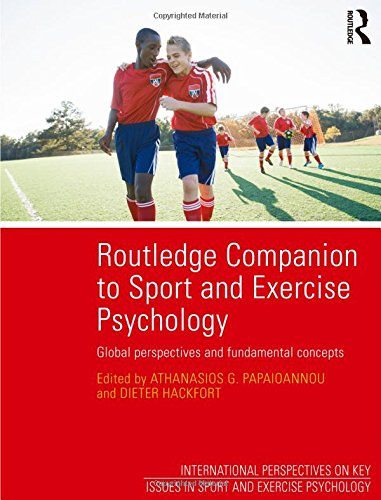 Routledge Companion to Sport and Exercise Psychology: Global perspectives and fundamental concepts (ISSP Key Issues...