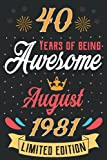 40 Years of being awesome, August 1981: 40th Birthday Gifts Ideas, Unique Present Idea For 40 Years Old Men Women Husband Wife Her Him Friends Born In ... Birthday Notebook, Lined Birthday Notebook.