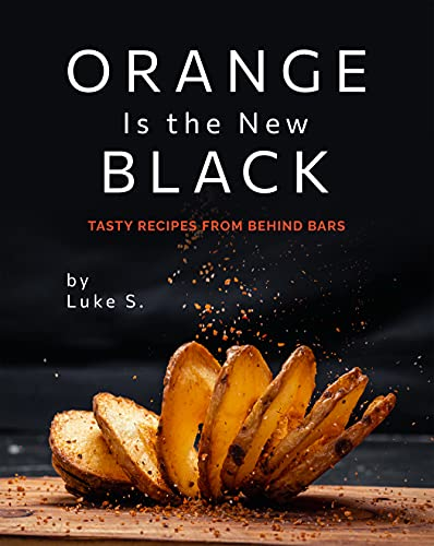 Orange Is the New Black: Tasty Recipes from Behind Bars (English Edition)