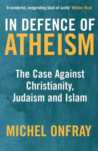 In Defence of Atheism: The Case Against Christianity, Judaism and Islam (English Edition)