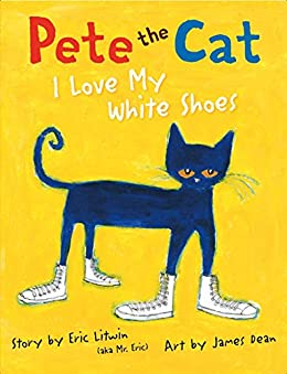 Pete the Cat: I Love My White Shoes by [Eric Litwin, James Dean]