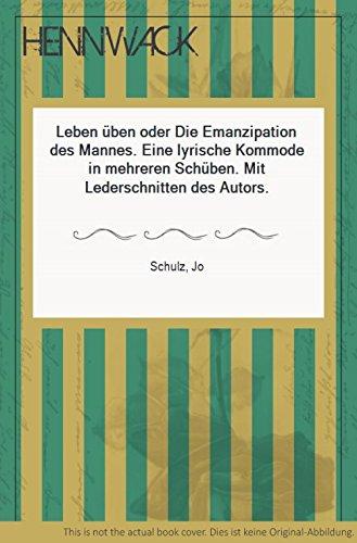 Leben üben oder Die Emanzipation des Mannes. Eine lyrische Kommode in mehreren Schüben. Mit Lederschnitten des Autors.